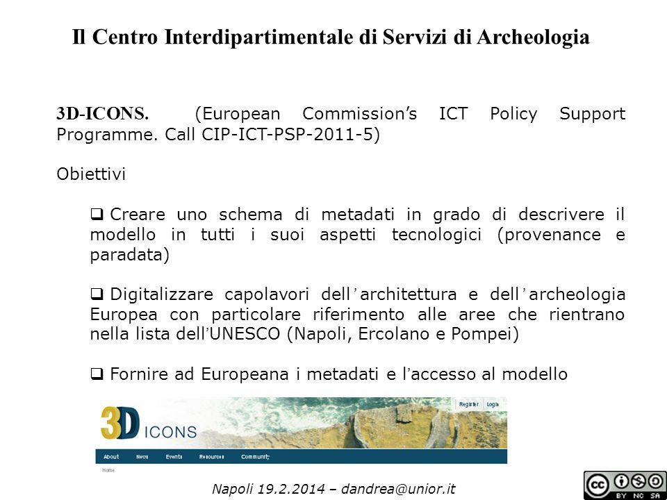 Napoli 19.2.2014 – dandrea@unior.it Il Centro Interdipartimentale di Servizi di Archeologia 3D-ICONS.
