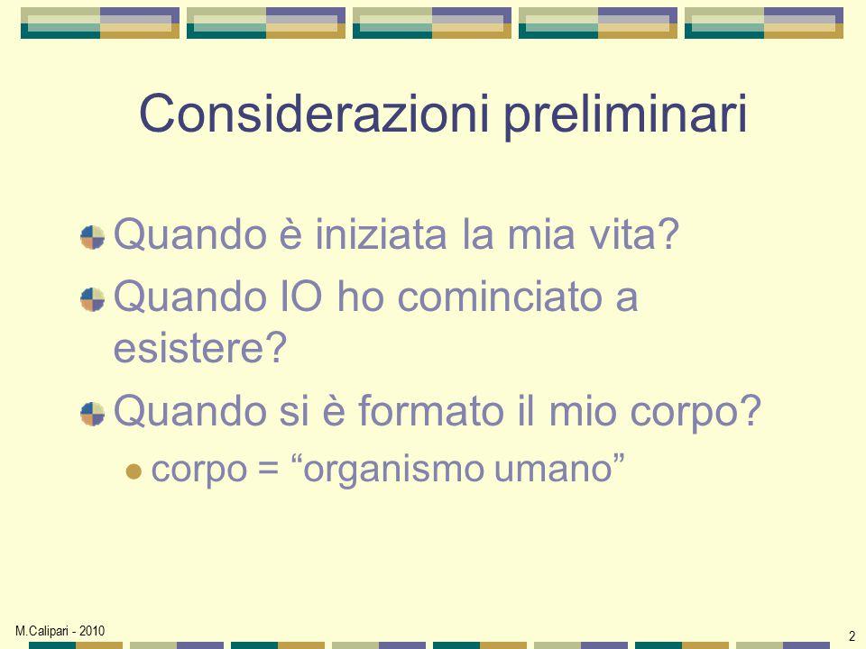 M.Calipari - 2010 3 Considerazioni preliminari IO Corpo (dimensione biologica) strutture e funzioni físiche Anima (dimensione metabiologica) razionalità, autocoscienza, libertà, senso religioso Però ….