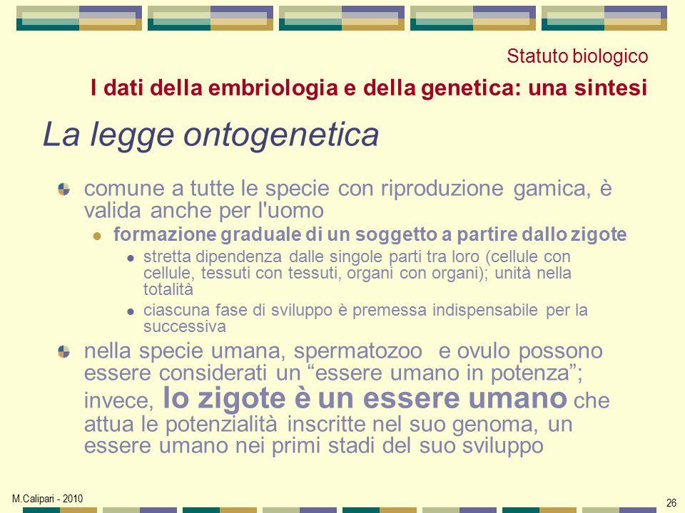 M.Calipari - 2010 26 La legge ontogenetica comune a tutte le specie con riproduzione gamica, è valida anche per l'uomo formazione graduale di un sogge