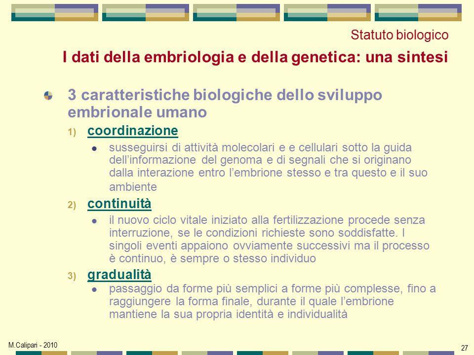 M.Calipari - 2010 27 3 caratteristiche biologiche dello sviluppo embrionale umano 1) coordinazione susseguirsi di attività molecolari e e cellulari so