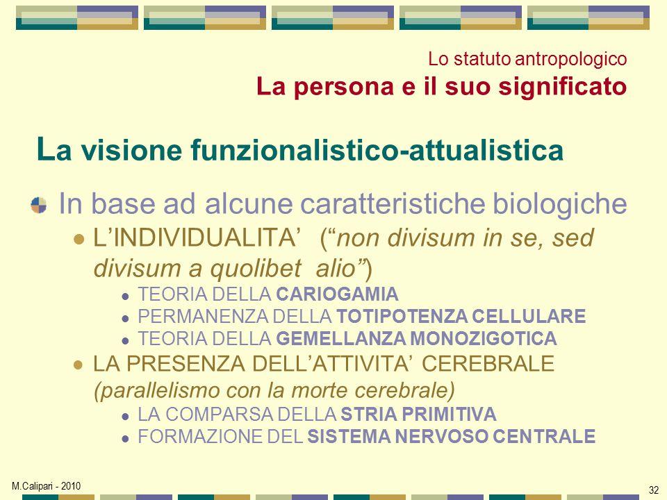 """M.Calipari - 2010 32 L a visione funzionalistico-attualistica In base ad alcune caratteristiche biologiche L'INDIVIDUALITA' (""""non divisum in se, sed d"""