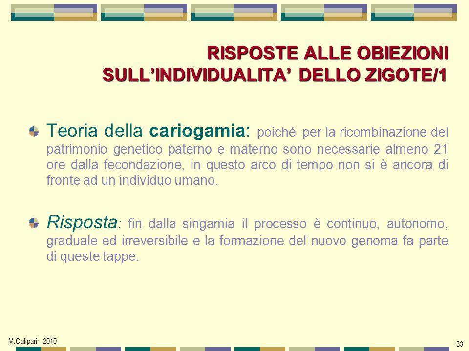 M.Calipari - 2010 33 RISPOSTE ALLE OBIEZIONI SULL'INDIVIDUALITA' DELLO ZIGOTE/1 Teoria della cariogamia: poiché per la ricombinazione del patrimonio g