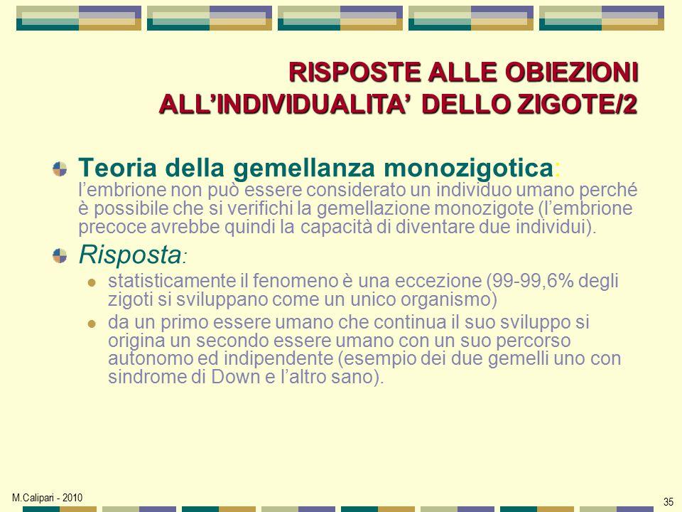 M.Calipari - 2010 35 Teoria della gemellanza monozigotica: l'embrione non può essere considerato un individuo umano perché è possibile che si verifich