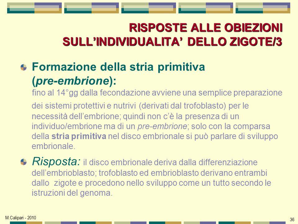 M.Calipari - 2010 36 RISPOSTE ALLE OBIEZIONI SULL'INDIVIDUALITA' DELLO ZIGOTE/3 Formazione della stria primitiva (pre-embrione): fino al 14°gg dalla f