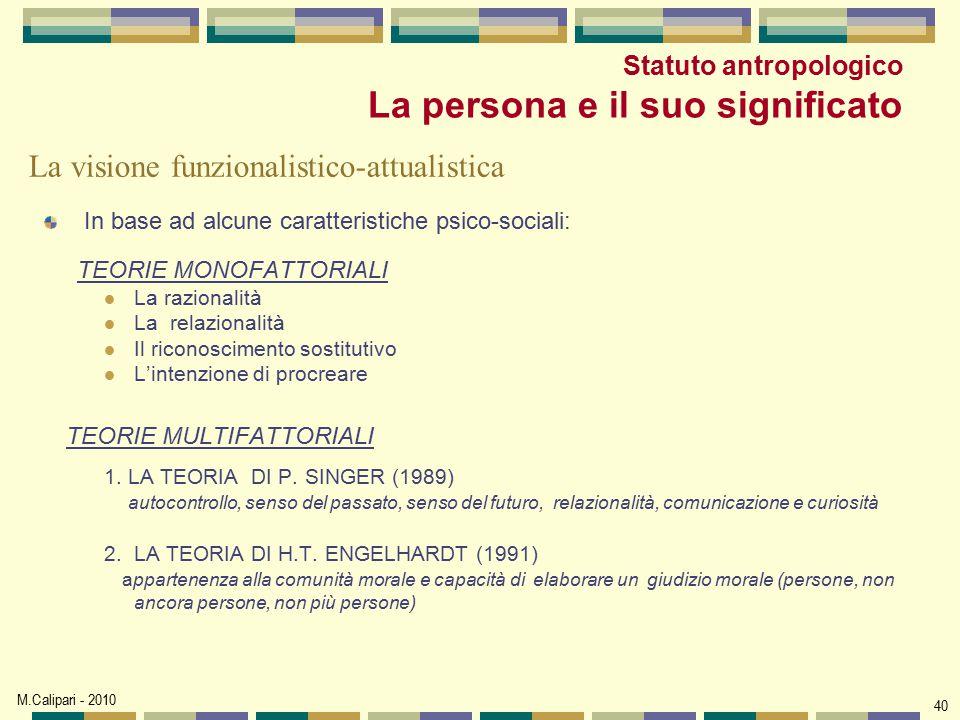 M.Calipari - 2010 40 Statuto antropologico La persona e il suo significato In base ad alcune caratteristiche psico-sociali: TEORIE MONOFATTORIALI La r