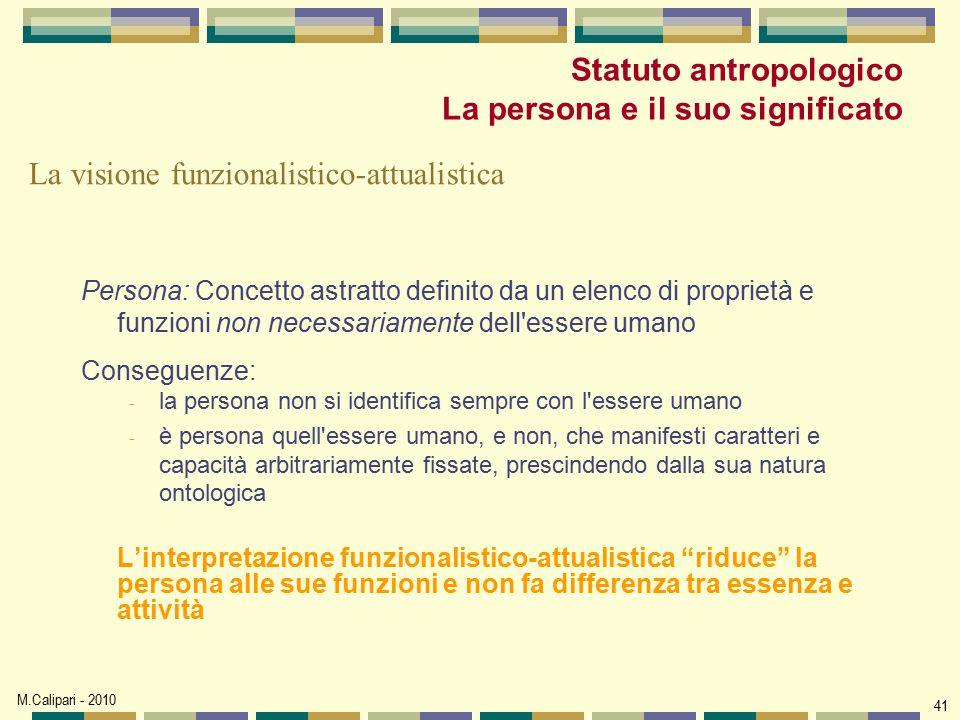 M.Calipari - 2010 41 Persona: Concetto astratto definito da un elenco di proprietà e funzioni non necessariamente dell'essere umano Conseguenze: - la