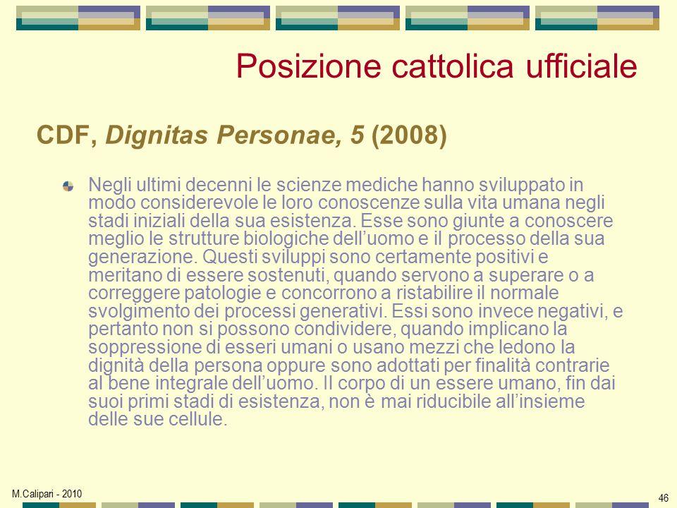 M.Calipari - 2010 46 CDF, Dignitas Personae, 5 (2008) Negli ultimi decenni le scienze mediche hanno sviluppato in modo considerevole le loro conoscenz