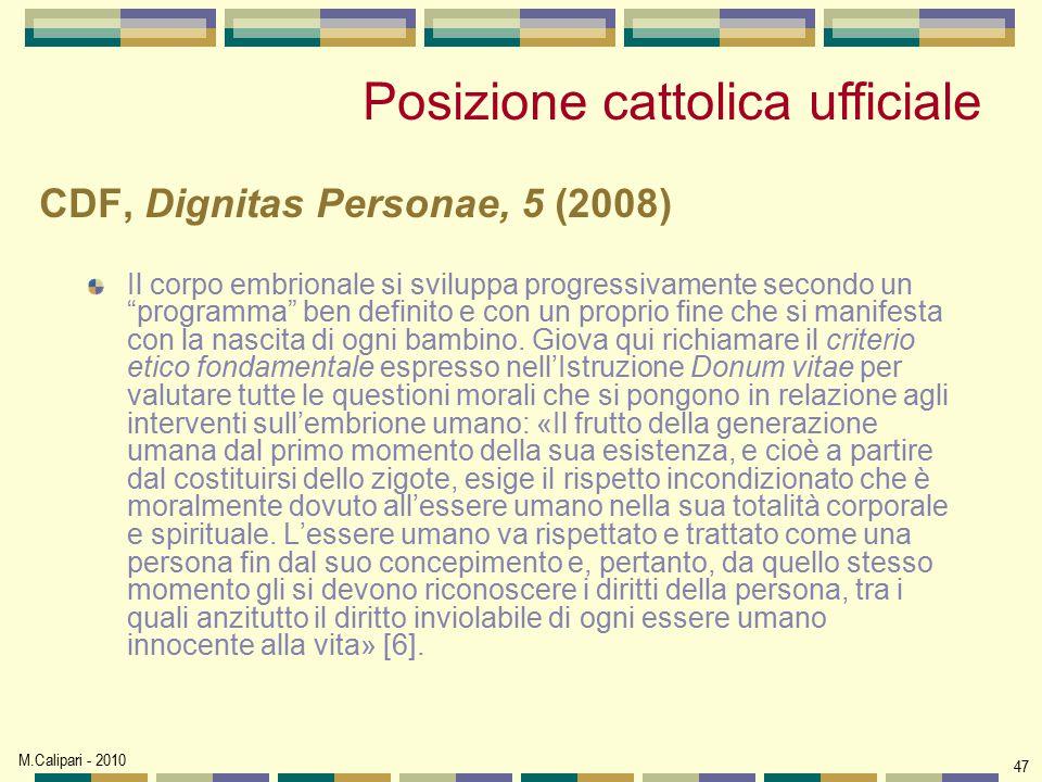 """M.Calipari - 2010 47 CDF, Dignitas Personae, 5 (2008) Il corpo embrionale si sviluppa progressivamente secondo un """"programma"""" ben definito e con un pr"""