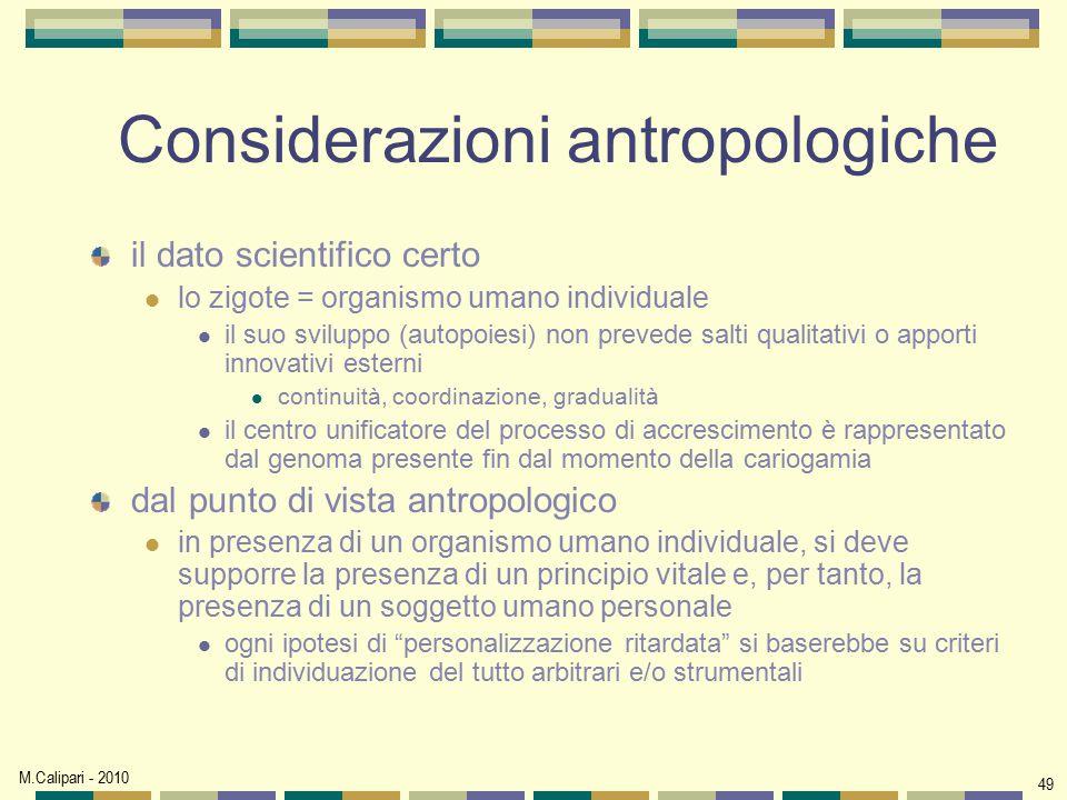 M.Calipari - 2010 49 Considerazioni antropologiche il dato scientifico certo lo zigote = organismo umano individuale il suo sviluppo (autopoiesi) non