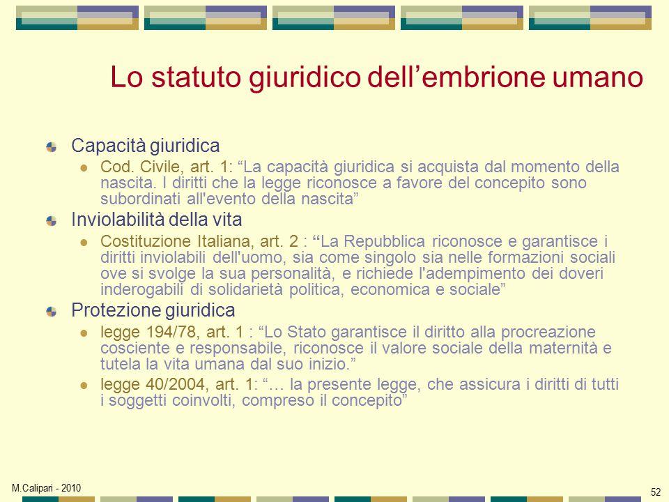 """M.Calipari - 2010 52 Lo statuto giuridico dell'embrione umano Capacità giuridica Cod. Civile, art. 1: """"La capacità giuridica si acquista dal momento d"""