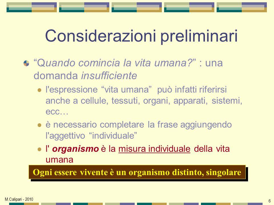 """M.Calipari - 2010 6 Considerazioni preliminari """"Quando comincia la vita umana?"""" : una domanda insufficiente l'espressione """"vita umana"""" può infatti rif"""