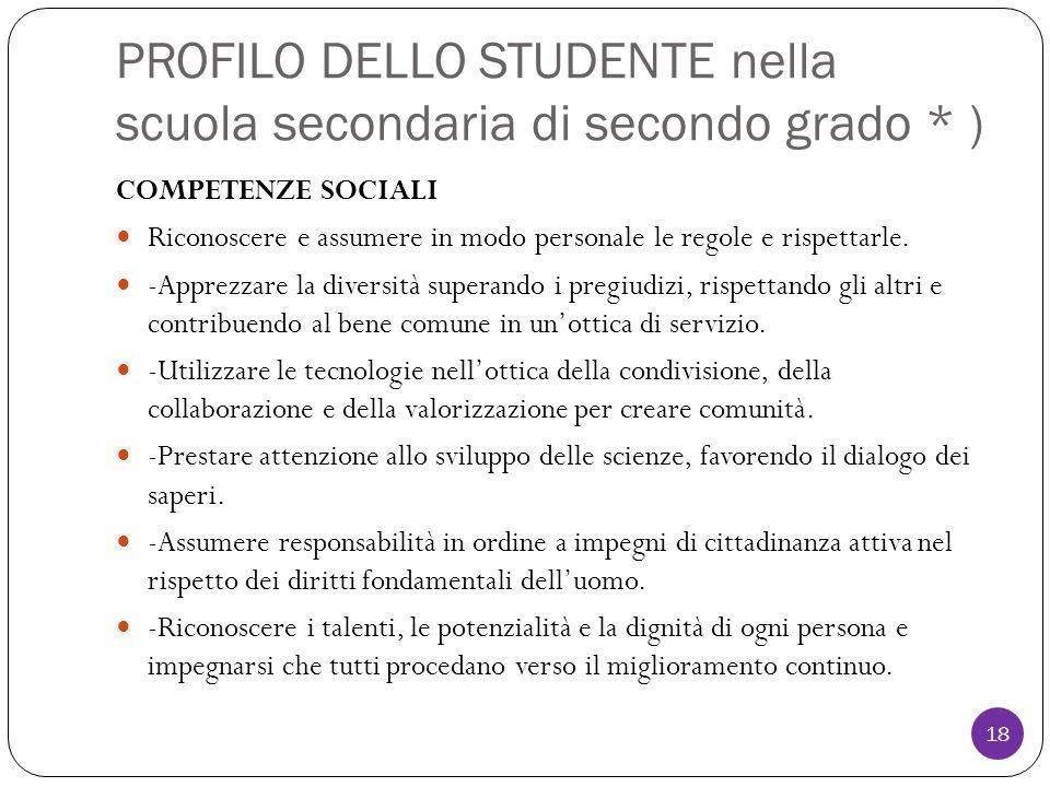 PROFILO DELLO STUDENTE nella scuola secondaria di secondo grado * ) COMPETENZE SOCIALI Riconoscere e assumere in modo personale le regole e rispettarle.