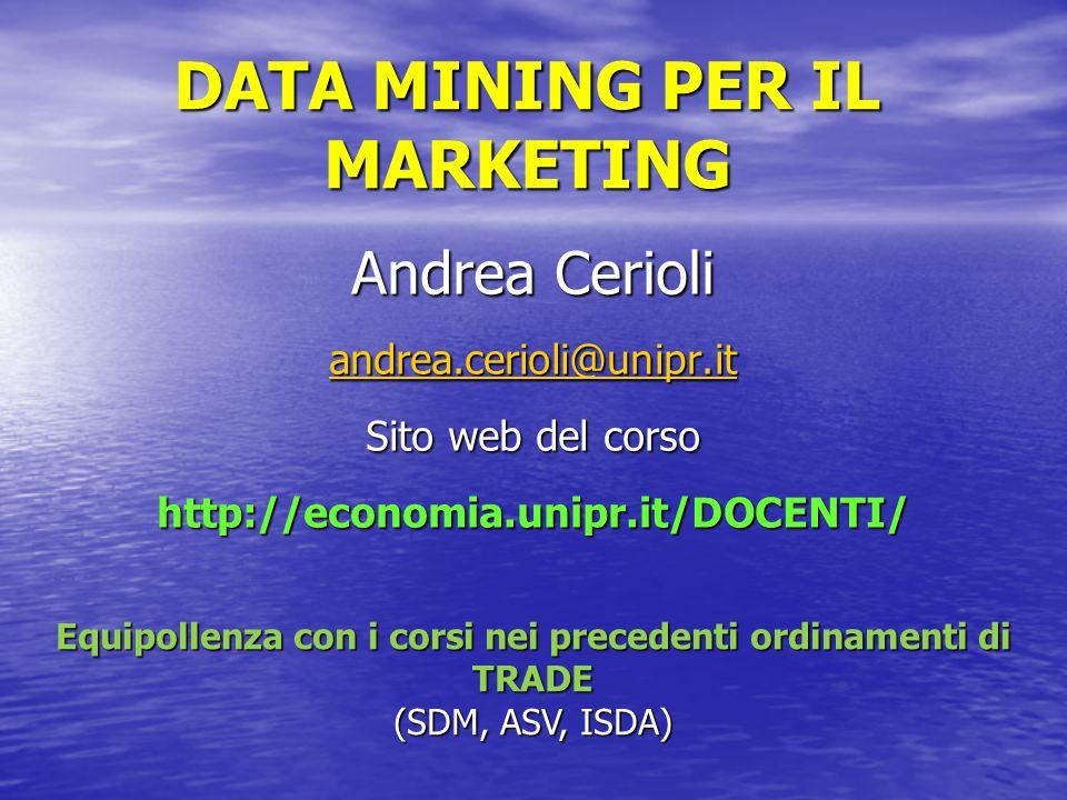 DATA MINING PER IL MARKETING Andrea Cerioli andrea.cerioli@unipr.it Sito web del corso http://economia.unipr.it/DOCENTI/ Equipollenza con i corsi nei