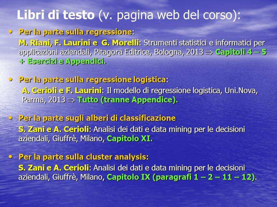Libri di testo (v. pagina web del corso): Per la parte sulla regressione: Per la parte sulla regressione: M. Riani, F. Laurini e G. Morelli: Strumenti