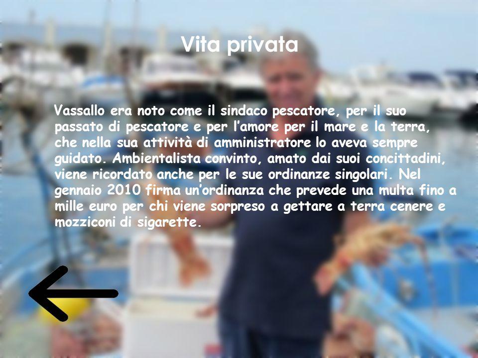 Vita privata Vassallo era noto come il sindaco pescatore, per il suo passato di pescatore e per l'amore per il mare e la terra, che nella sua attività