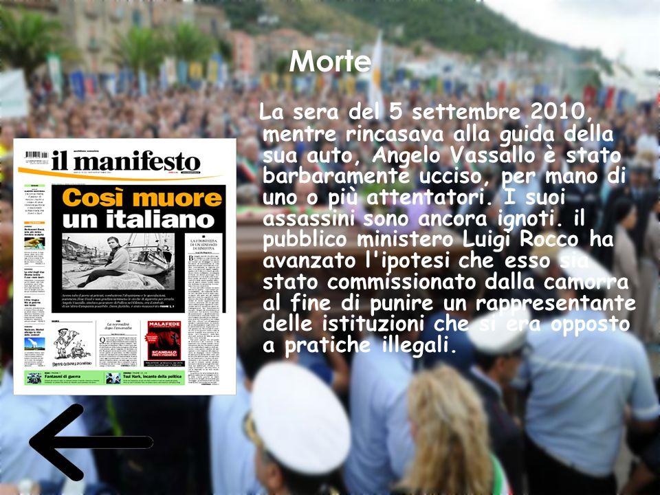 Morte La sera del 5 settembre 2010, mentre rincasava alla guida della sua auto, Angelo Vassallo è stato barbaramente ucciso, per mano di uno o più att