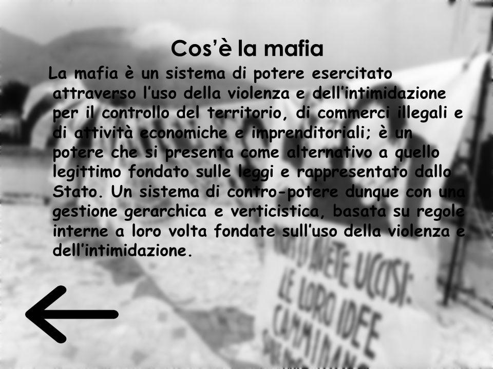 Cos'è la mafia La mafia è un sistema di potere esercitato attraverso l'uso della violenza e dell'intimidazione per il controllo del territorio, di com