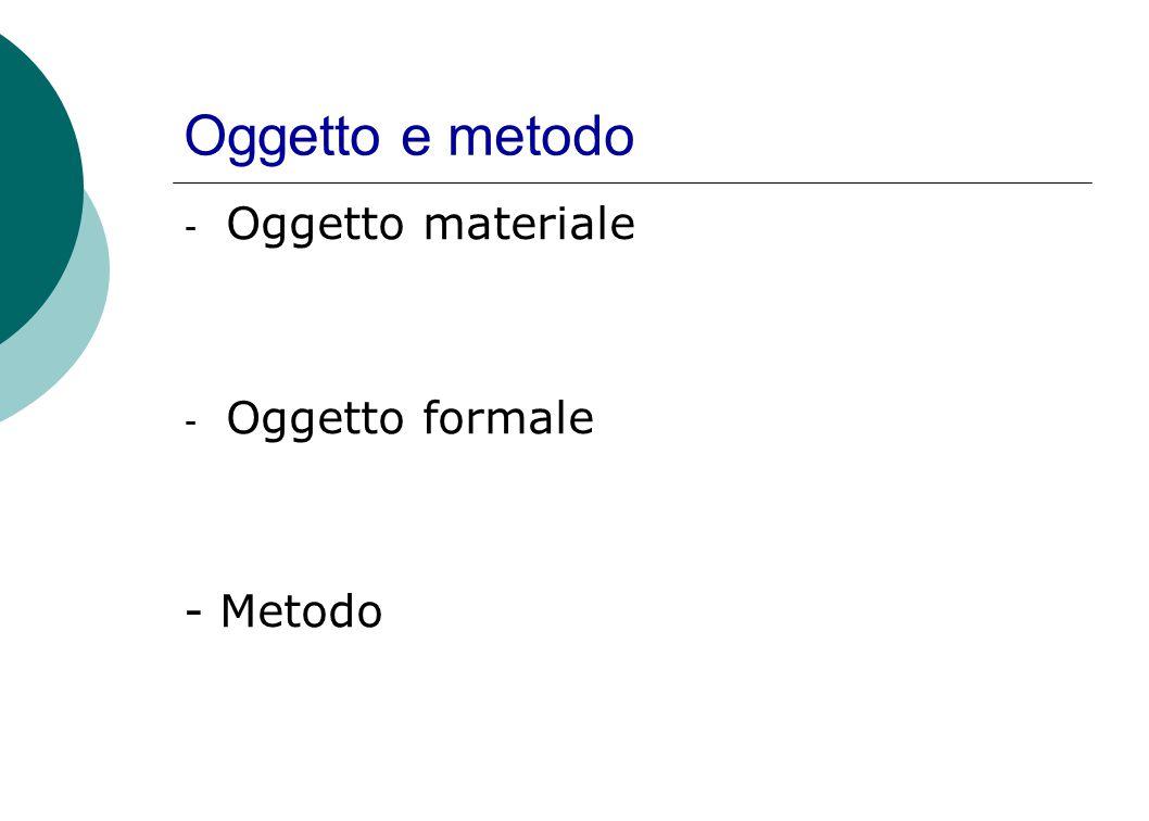 Oggetto e metodo - Oggetto materiale - Oggetto formale - Metodo