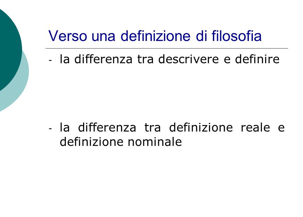 Verso una definizione di filosofia - la differenza tra descrivere e definire - la differenza tra definizione reale e definizione nominale