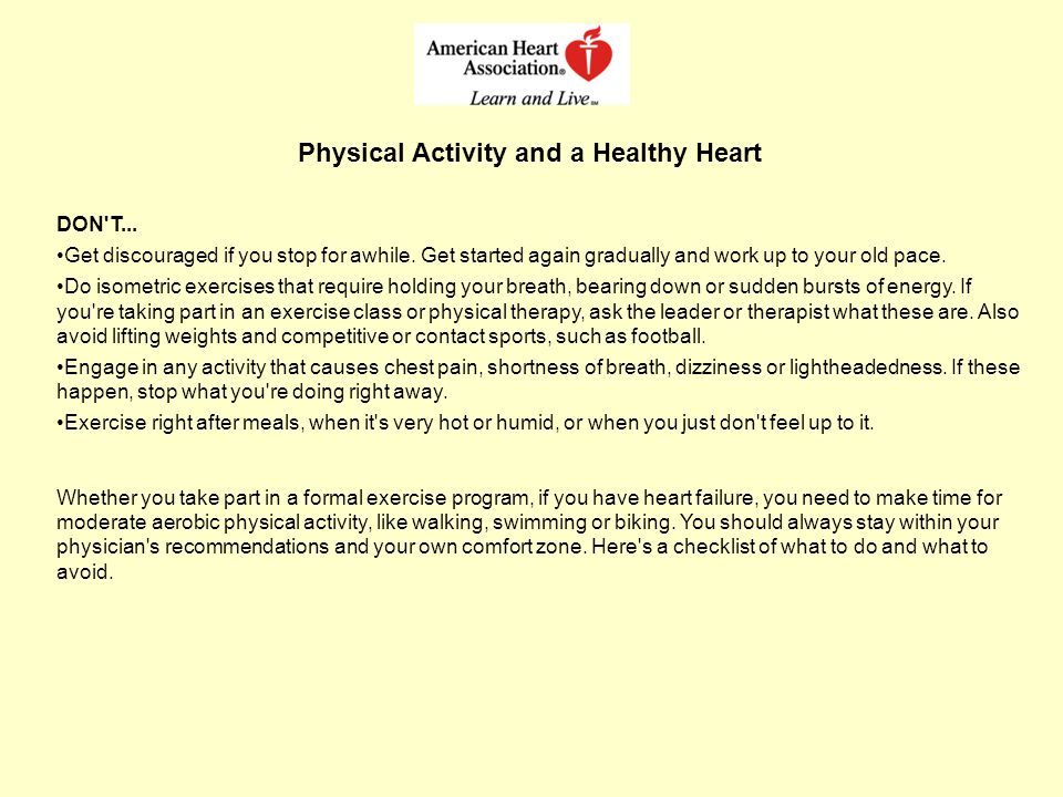 Physical Activity and a Healthy Heart DON'T... Get discouraged if you stop for awhile. Get started again gradually and work up to your old pace. Do is