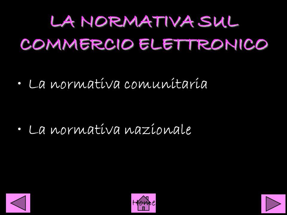 LA NORMATIVA SUL COMMERCIO ELETTRONICO LA NORMATIVA SUL COMMERCIO ELETTRONICO La normativa comunitaria La normativa nazionale Home