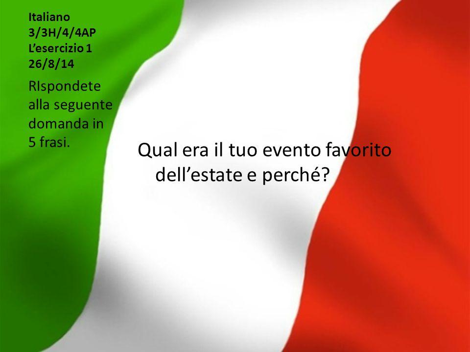 Italiano 3/3H/4/4AP L'esercizio 1 26/8/14 Qual era il tuo evento favorito dell'estate e perché? RIspondete alla seguente domanda in 5 frasi.