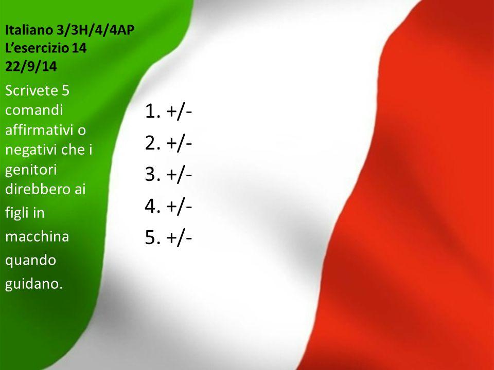 Italiano 3/3H/4/4AP L'esercizio 14 22/9/14 1. +/- 2. +/- 3. +/- 4. +/- 5. +/- Scrivete 5 comandi affirmativi o negativi che i genitori direbbero ai fi