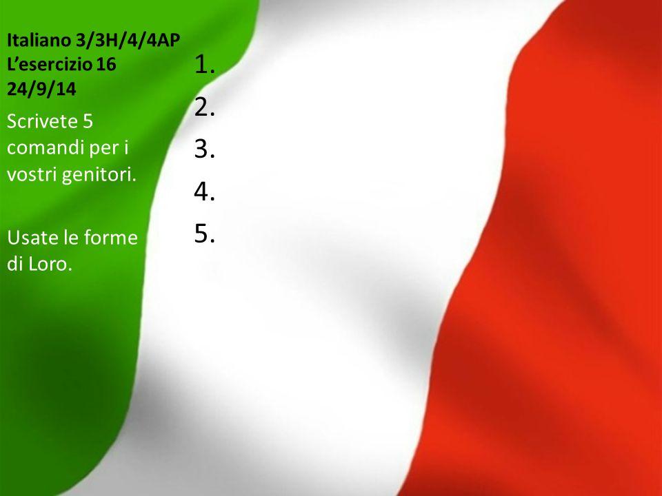 Italiano 3/3H/4/4AP L'esercizio 16 24/9/14 1. 2. 3. 4. 5. Scrivete 5 comandi per i vostri genitori. Usate le forme di Loro.