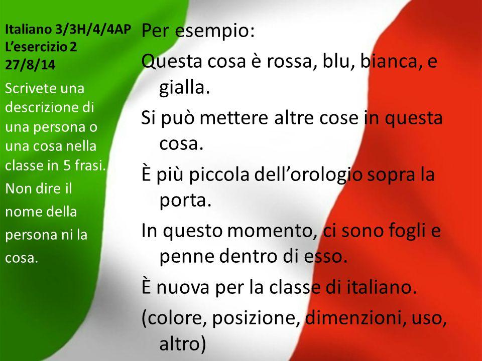 Italiano 3/3H/4/4AP L'esercizio 3 28/8/14 aggettivi (non colori) persone (non pronomi) oggetti (non della classe) edifici Per ripassare, scrivete 5 parole per ogni topico a destra.