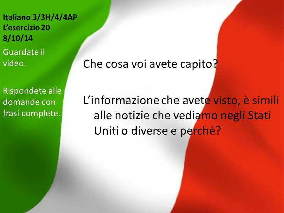 Italiano 3/3H/4/4AP L'esercizio 20 8/10/14 Che cosa voi avete capito? L'informazione che avete visto, è simili alle notizie che vediamo negli Stati Un