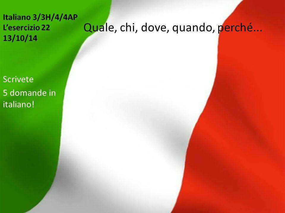 Italiano 3/3H/4/4AP L'esercizio 22 13/10/14 Quale, chi, dove, quando, perché... Scrivete 5 domande in italiano!