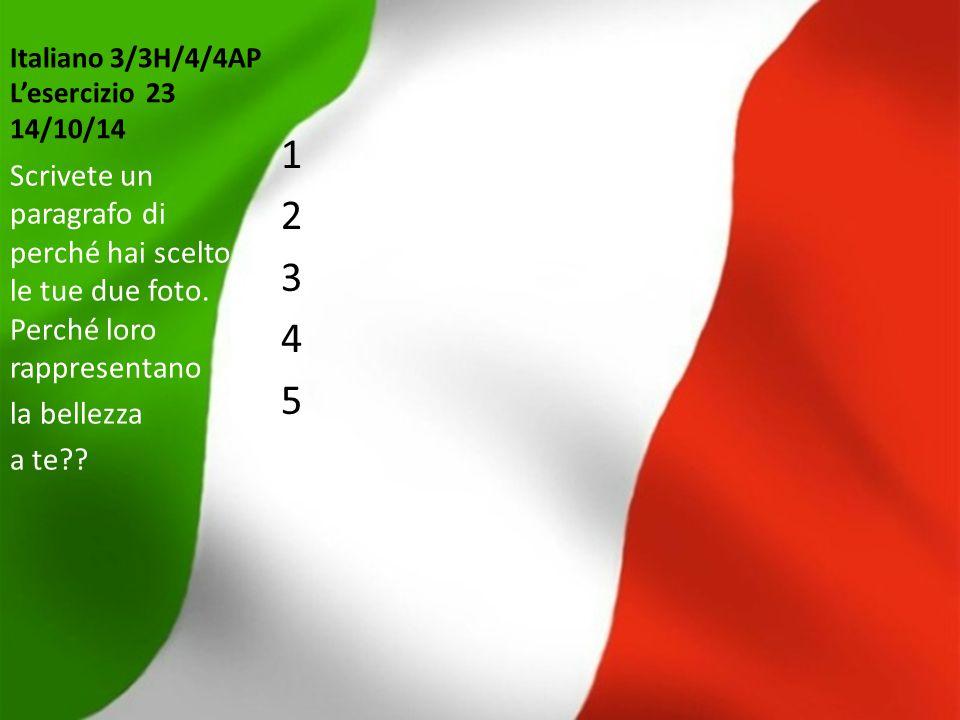 Italiano 3/3H/4/4AP L'esercizio 23 14/10/14 1234512345 Scrivete un paragrafo di perché hai scelto le tue due foto. Perché loro rappresentano la bellez