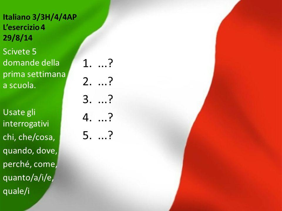 Italiano 3/3H/4/4AP L'esercizio 4 29/8/14 1....? 2....? 3....? 4....? 5....? Scivete 5 domande della prima settimana a scuola. Usate gli interrogativi