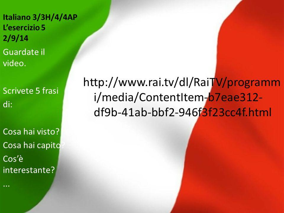 Italiano 3/3H/4/4AP L'esercizio 5 2/9/14 http://www.rai.tv/dl/RaiTV/programm i/media/ContentItem-b7eae312- df9b-41ab-bbf2-946f3f23cc4f.html Guardate i