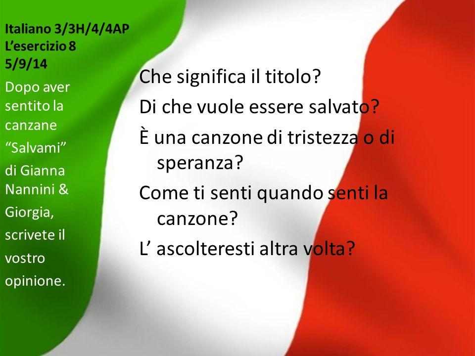 Italiano 3/3H/4/4AP L'esercizio 8 5/9/14 Che significa il titolo? Di che vuole essere salvato? È una canzone di tristezza o di speranza? Come ti senti