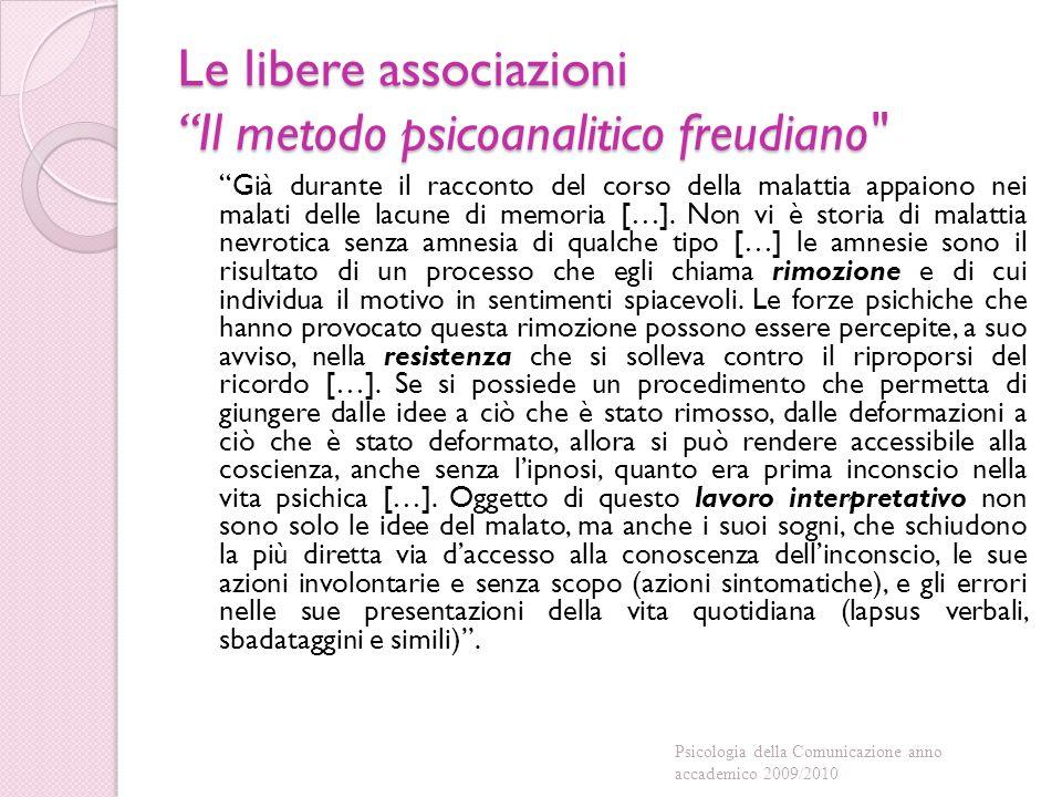 Le libere associazioni Il metodo psicoanalitico freudiano Già durante il racconto del corso della malattia appaiono nei malati delle lacune di memoria […].