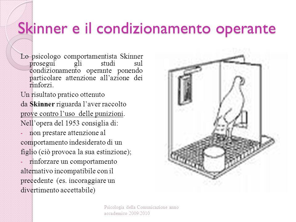Skinner e il condizionamento operante Lo psicologo comportamentista Skinner proseguì gli studi sul condizionamento operante ponendo particolare attenzione all'azione dei rinforzi.
