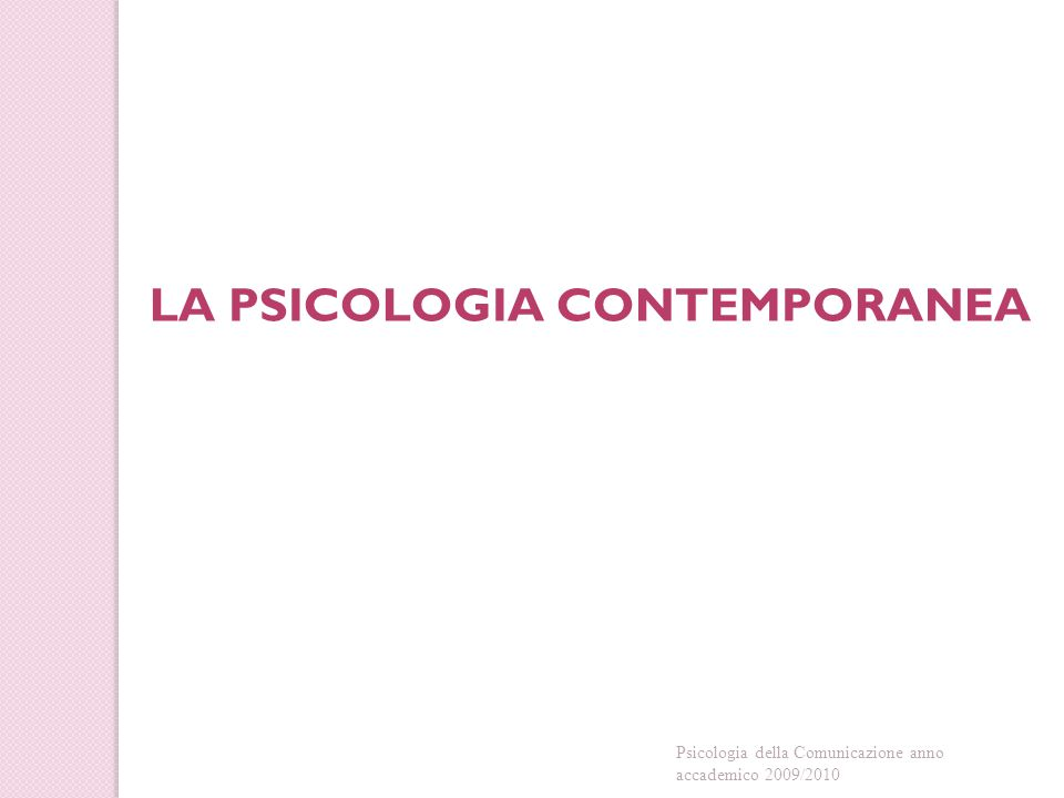 LA PSICOLOGIA CONTEMPORANEA Psicologia della Comunicazione anno accademico 2009/2010