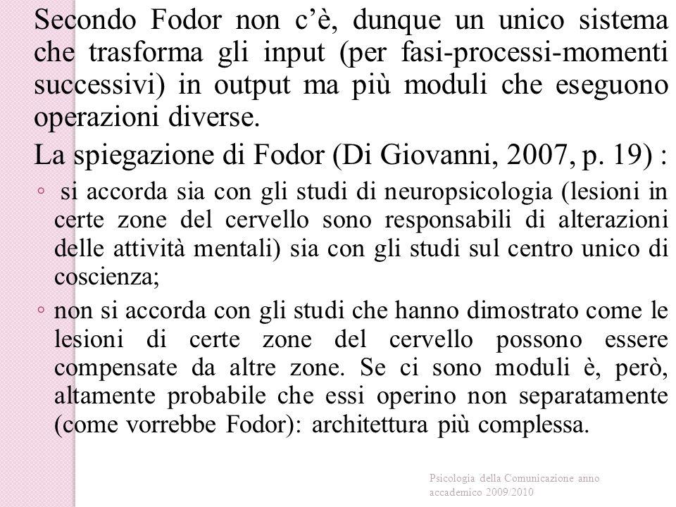 Secondo Fodor non c'è, dunque un unico sistema che trasforma gli input (per fasi-processi-momenti successivi) in output ma più moduli che eseguono operazioni diverse.