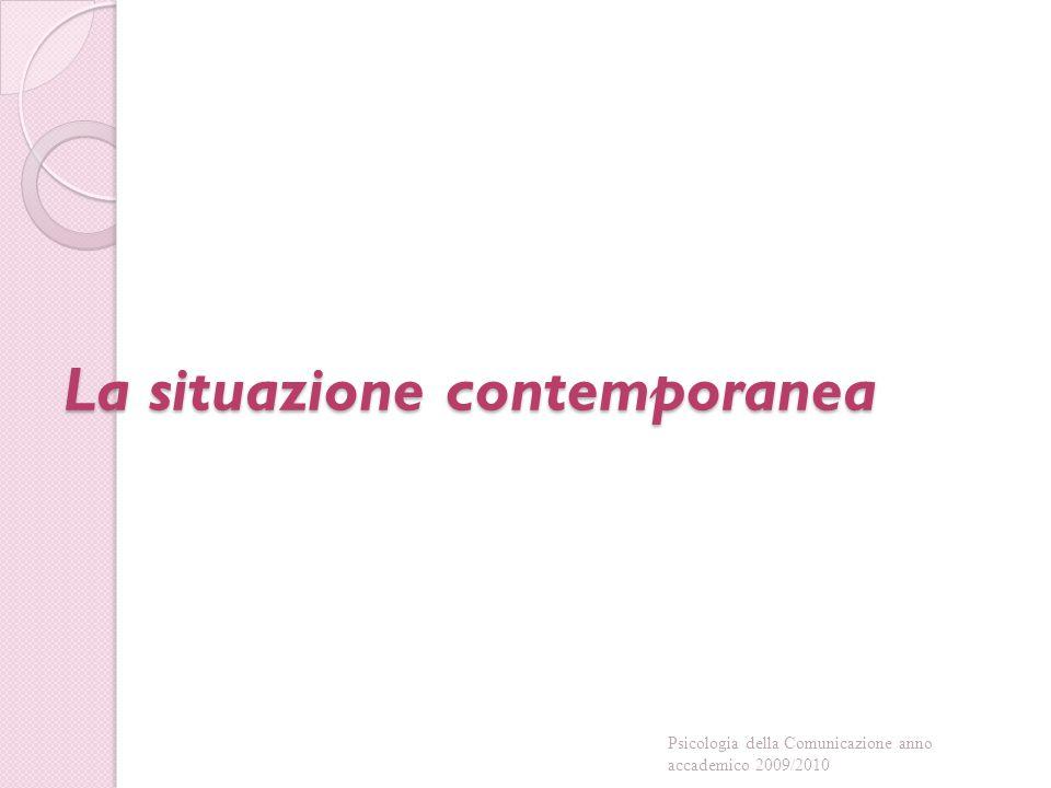 La situazione contemporanea Psicologia della Comunicazione anno accademico 2009/2010