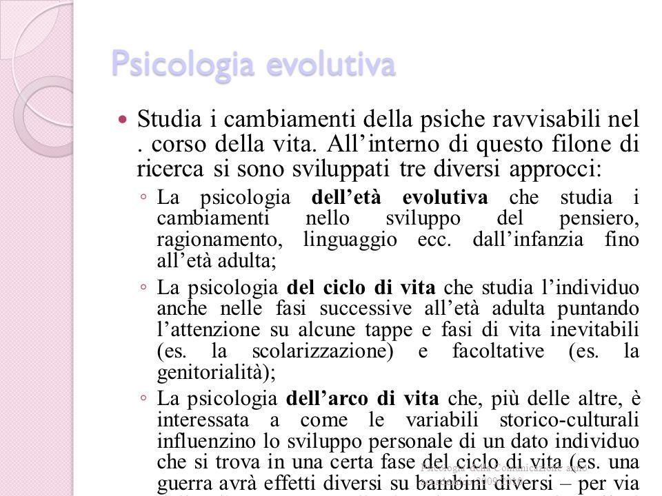 Psicologia evolutiva Studia i cambiamenti della psiche ravvisabili nel.