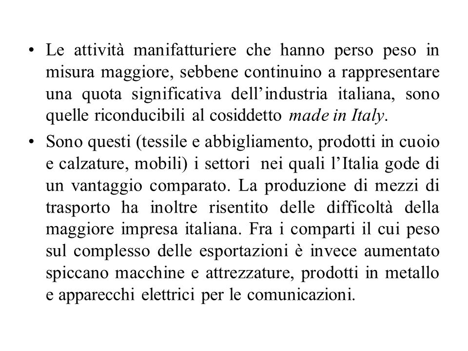 Le attività manifatturiere che hanno perso peso in misura maggiore, sebbene continuino a rappresentare una quota significativa dell'industria italiana
