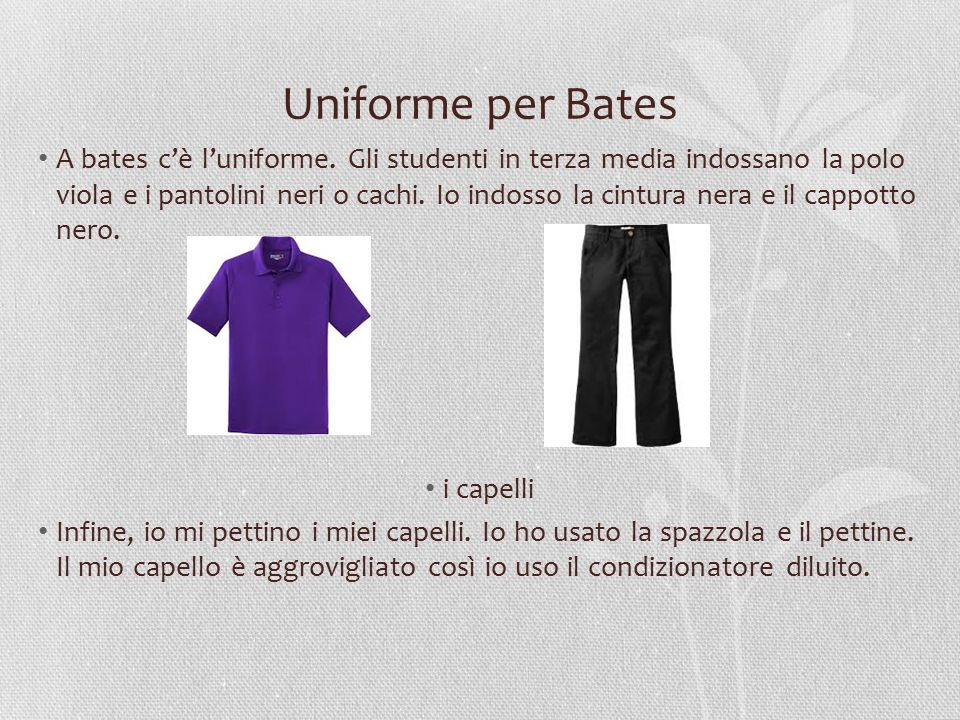 Uniforme per Bates A bates c'è l'uniforme. Gli studenti in terza media indossano la polo viola e i pantolini neri o cachi. Io indosso la cintura nera