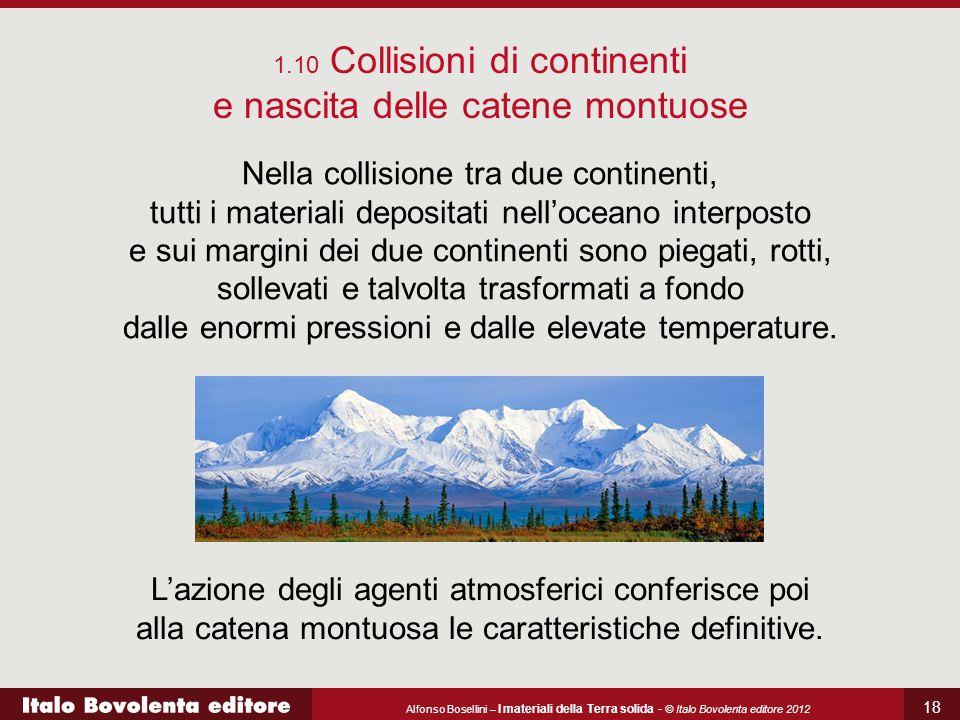 Alfonso Bosellini – I materiali della Terra solida - © Italo Bovolenta editore 2012 18 Nella collisione tra due continenti, tutti i materiali deposita