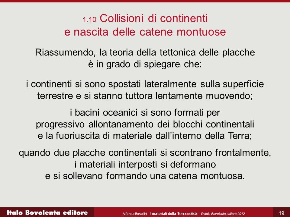 Alfonso Bosellini – I materiali della Terra solida - © Italo Bovolenta editore 2012 19 Riassumendo, la teoria della tettonica delle placche è in grado