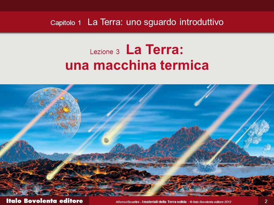 Alfonso Bosellini – I materiali della Terra solida - © Italo Bovolenta editore 2012 Capitolo 1 La Terra: uno sguardo introduttivo Lezione 3 La Terra: