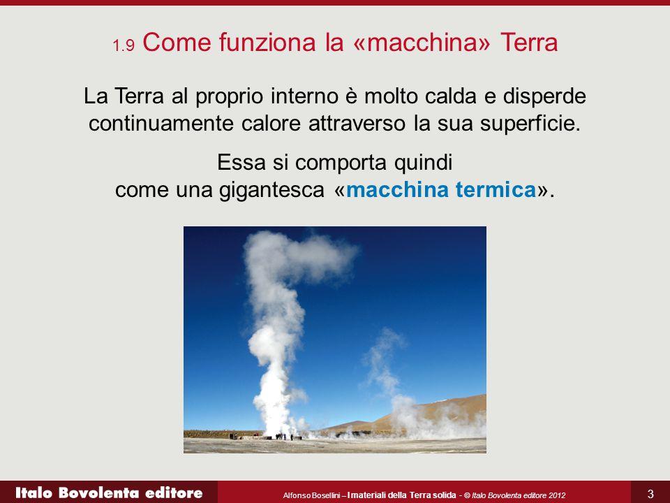 Alfonso Bosellini – I materiali della Terra solida - © Italo Bovolenta editore 2012 3 La Terra al proprio interno è molto calda e disperde continuamente calore attraverso la sua superficie.