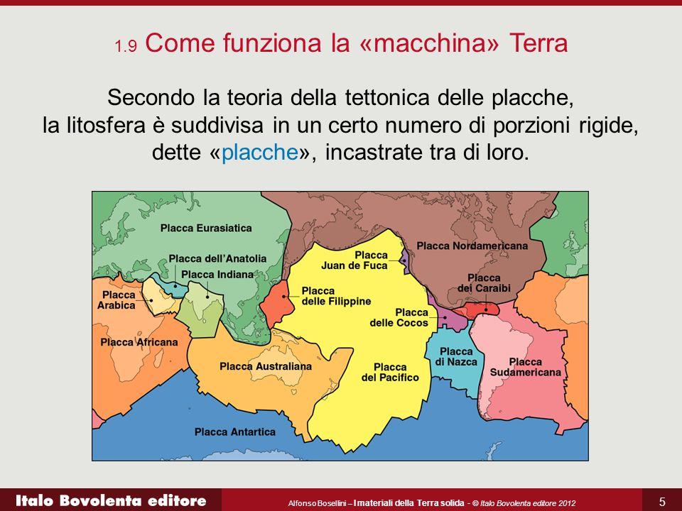 Alfonso Bosellini – I materiali della Terra solida - © Italo Bovolenta editore 2012 5 Secondo la teoria della tettonica delle placche, la litosfera è suddivisa in un certo numero di porzioni rigide, dette «placche», incastrate tra di loro.
