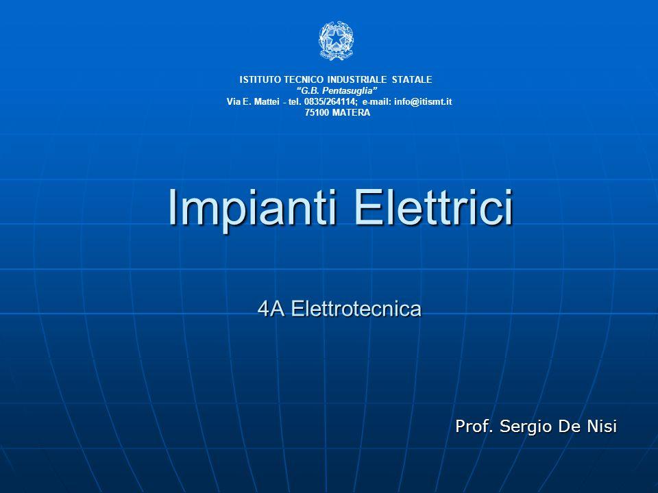 """Impianti Elettrici 4A Elettrotecnica Prof. Sergio De Nisi ISTITUTO TECNICO INDUSTRIALE STATALE """"G.B. Pentasuglia"""" Via E. Mattei - tel. 0835/264114; e-"""