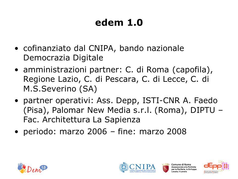 edem 1.0 cofinanziato dal CNIPA, bando nazionale Democrazia Digitale amministrazioni partner: C. di Roma (capofila), Regione Lazio, C. di Pescara, C.